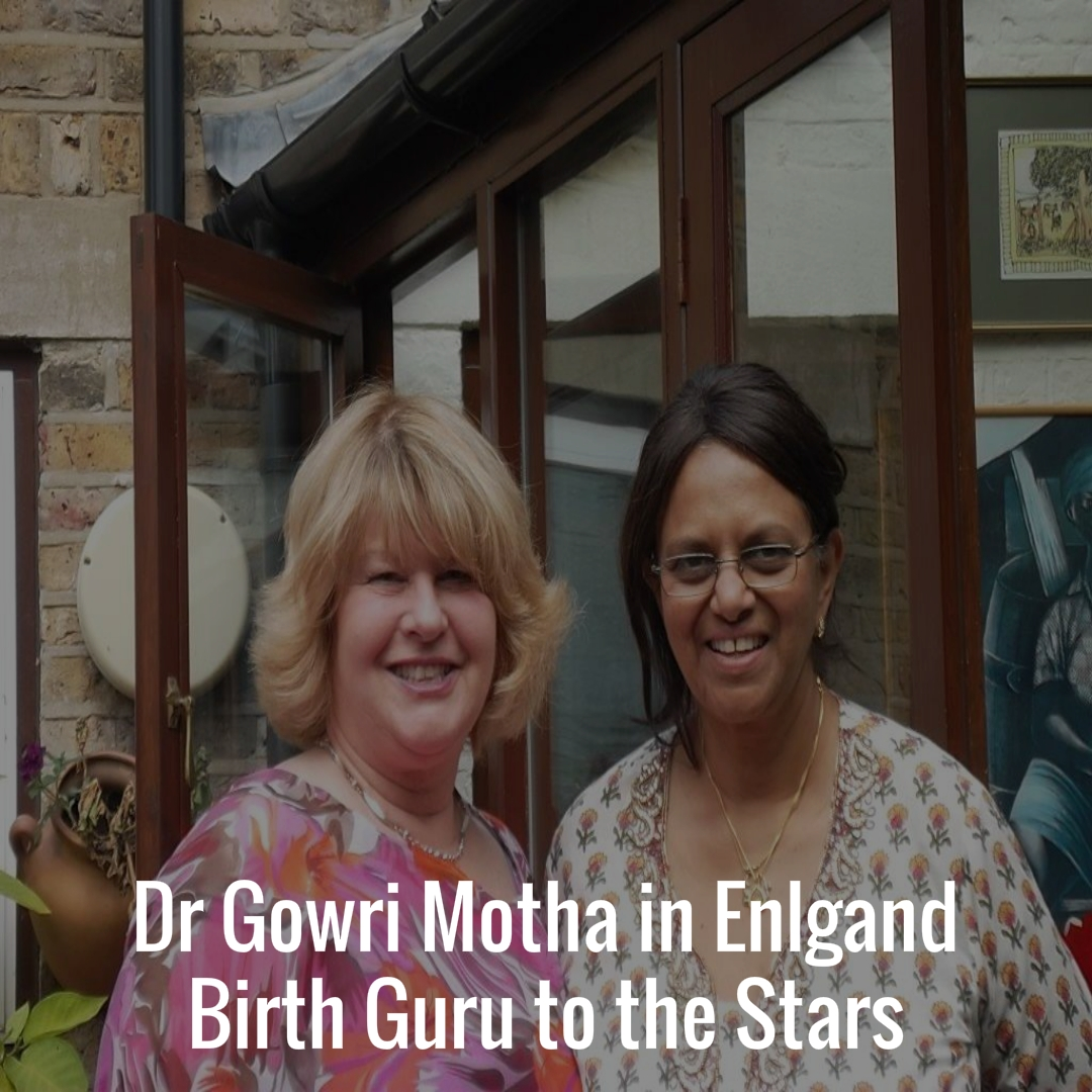 Dr Gowri Motha in Enlgand Birth Guru to the Stars